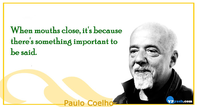 When mouths close, it's because there's something important to be said Paulo Coelho Inspiring Quotes