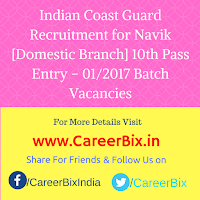 Indian Coast Guard Recruitment for Navik [Domestic Branch] 10th Pass Entry – 01/2017 Batch Vacancies
