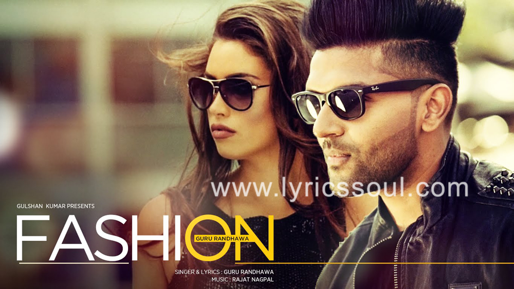 The Fashion lyrics from 'Guru Randhawa', The song has been sung by Guru Randhawa, , . featuring Guru Randhawa, , , . The music has been composed by Rajat Nagpal, , . The lyrics of Fashion has been penned by Guru Randhawa,