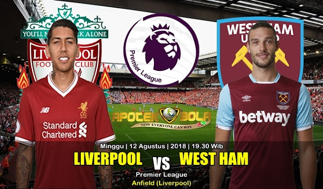 Prediksi Liverpool Vs West Ham United 12 Agustus 2018