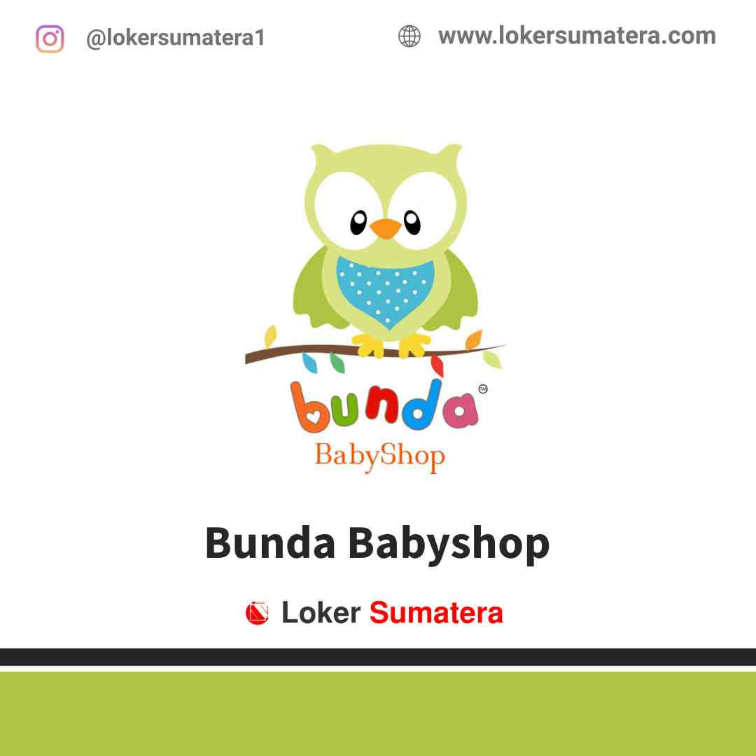 Lowongan Kerja Bengkulu, Bunda Babyshop Juli 2021