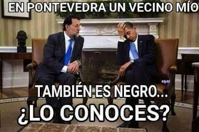 Obama, Rajoy, En Pontevedra un vecino mío también es negro, lo conoces?