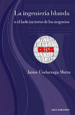 La ingeniería blanda o el lado incierto de los negocios – Jaime Undurraga Matta