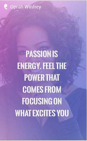 """Passion is energy. Feel the power that comes from focusing on what excites you."" - Oprah Winfrey quote"