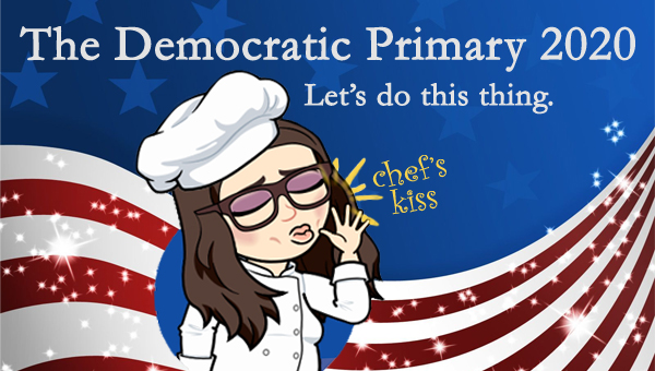 image of a cartoon version of me wearing a chef's hat and coat, kissing my fingers next to text reading 'Chef's Kiss,' pictured in front of a patriotic stars-and-stripes graphic, to which I've added text reading: 'The Democratic Primary 2020: Let's do this thing.'