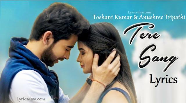 Tere Sang Lyrics In Hindi Toshant Kumar