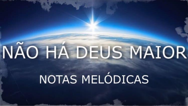 Não há Deus maior - Cifra melódica