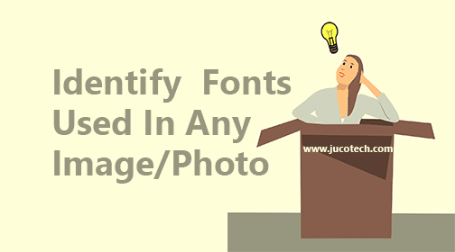 How To Identify Fonts Used In Any Photo Or Image (Best Trick) | JucoTech