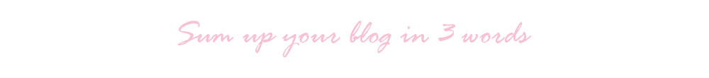 Sum up your blog in 3 words