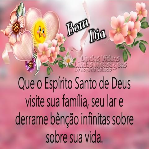 Que o Espírito Santo de Deus  visite sua família, seu lar e  derrame bênçãos infinitas   sobre sua vida.  Bom Dia!