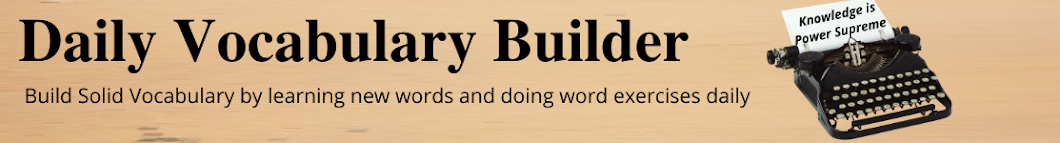 Daily Vocabulary Builder - Word definitions, Synonyms, Antonyms, English Trivia
