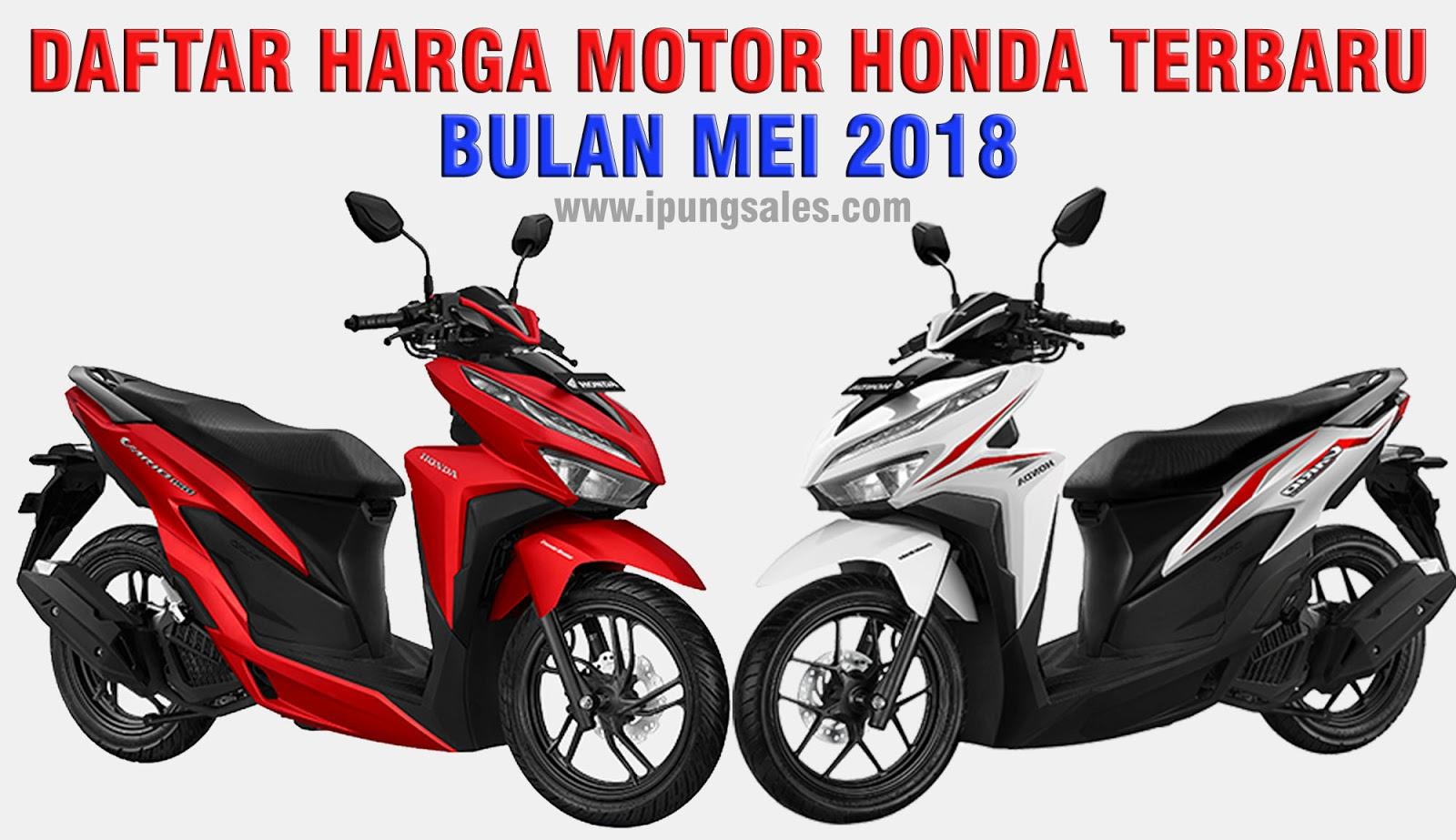 Daftar Harga Motor Honda Terbaru Mei 2018 Ipung Sales