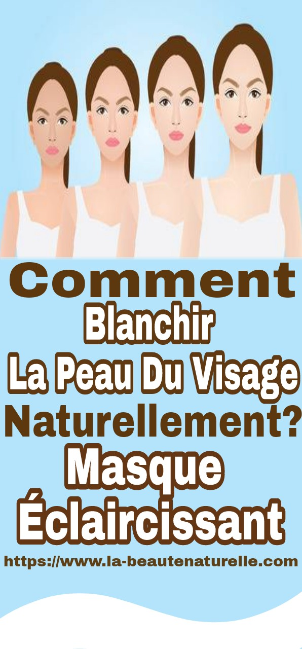Comment blanchir la peau du visage naturellement? Masque éclaircissant