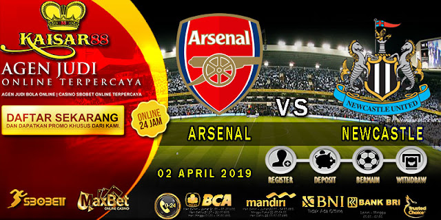PREDIKSI BOLA TERPERCAYA ARSENAL VS NEWCASTLE UNITED 2 APRIL 2019