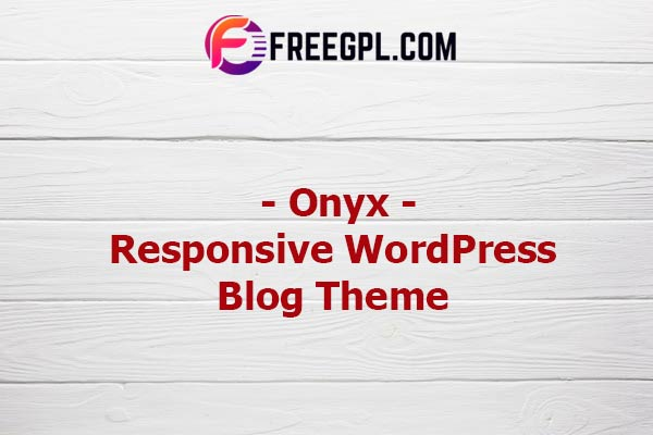 Onyx - Responsive WordPress Blog Theme Nulled Download Free