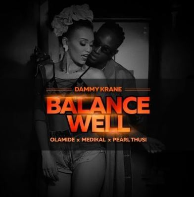 AUDIO: Dammy Krane Ft. Pearl Thusi x Olamide & Medikal - Balance well (Official Mp3). || New SONG
