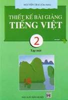 Thiết Kế Bài Giảng Tiếng Việt 2 Tập 1