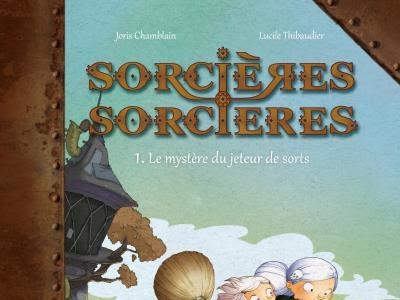 Sorcières Sorcières, tome 1 : Le mystère du jeteur de sorts de Joris Chamblain et Lucile Thibaudier