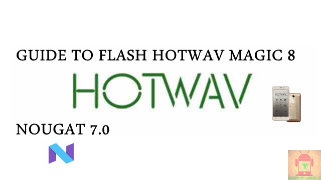 Guide To Flash HOTWAV Magic 8 MT6580 Nougat 7.0 Tested Free Firmware Using Mtk Flashtool