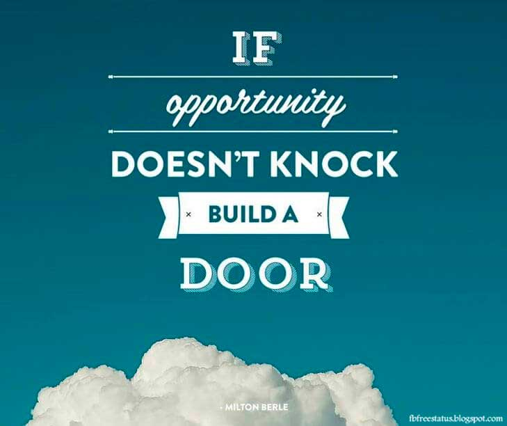 """""""If opportunity doesn't knock, build a door."""" - Milton Berle quot"""