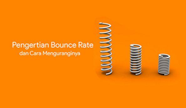 Pengertian Bounce Rate dan Cara Menguranginya
