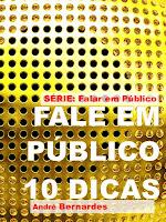 eBook - FALE EM PÚBLICO - 10 DICAS - André Luiz Bernardes - Série - Falar em Público