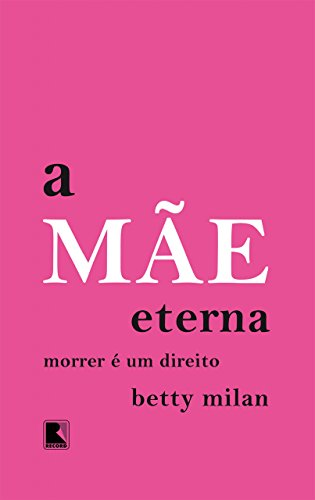 A mãe eterna - Betty Milan