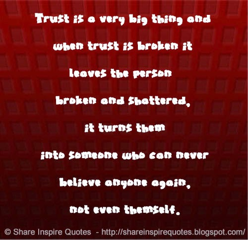 I Will Never Trust Anyone Again Quotes: Trust Is A Very Big Thing And When Trust Is Broken It