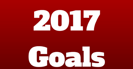 Better Late Than Never - My 2017 Goals!