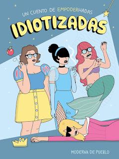 Idiotizadas [Moderna de pueblo]