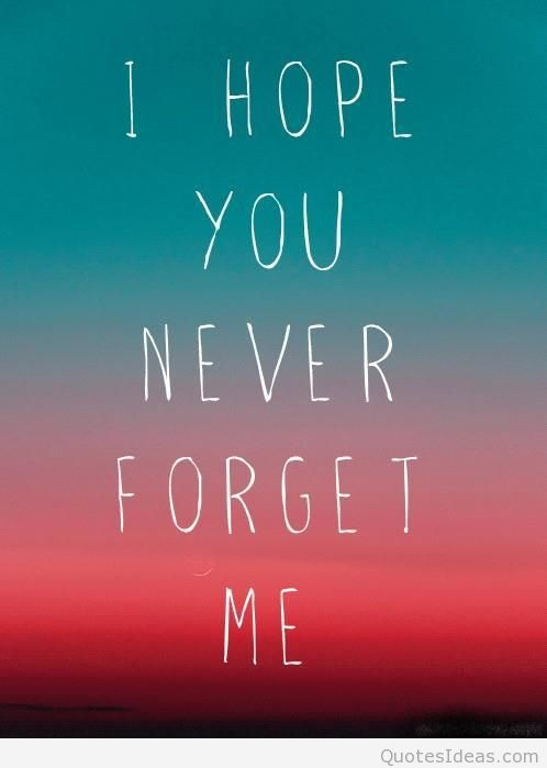 i hope you never forget me - heartbroken quotes