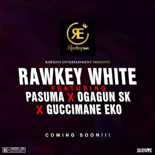 """RAWKEY WHITE FT. PASUMA X OGAGUN SK X GUCCIMANE EKO """"DROPPING SOON🔥"""