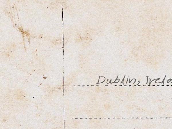 Postcards From Home: Dublin, Ireland