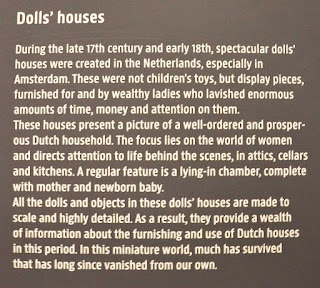 """During the late 17th century and early 18th, spectacular dolls' houses were created in the Netherlands, especially in Amsterdam.  These were not children's toys, but display pieces, furnished for and by wealthy ladies who lavished enormous amounts of time, money and attention on them.  These houses present a picture of a well-ordered and prosperous Dutch household.  The focus lies on the world of women and directs attention to life behind the scenes, in attics, cellars and kitchens.  A regular feature is a lying-in chamber, complete with mother and newborn baby.  All dolls houses and objects in these dolls' houses are made to scale and highly detailed.  As a result, they provide a wealth of information about the furnishing and use of Dutch houses in this period. In this miniature world, much has survived that has long since vanished from our own."""