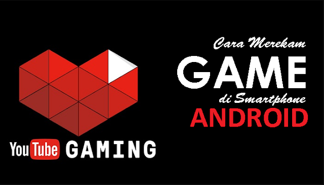 Cara Merekam Game Android Melalui Youtube Gaming