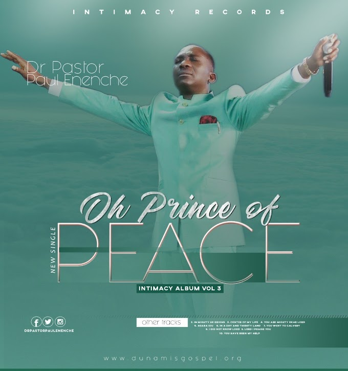 Music: Dr. Pastor Paul Enenche – Oh Prince of Peace