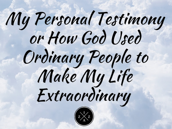 My Personal Testimony or How God Used Ordinary People to Make My Life Extraordinary