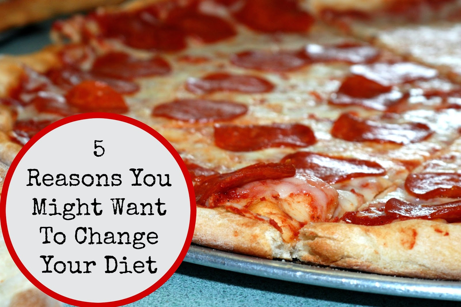 5 Reasons You Might Want To Change Your Diet
