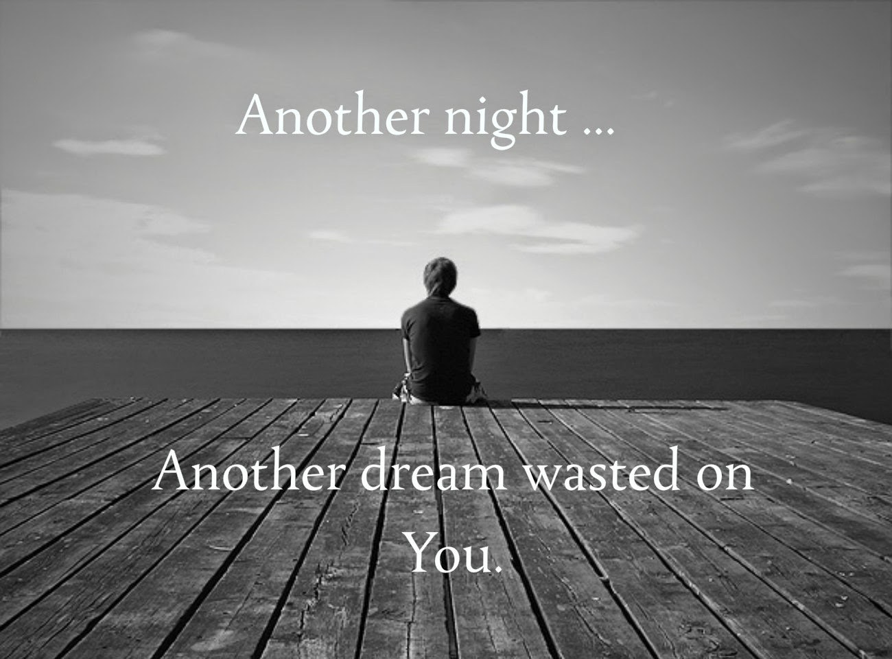 Another night another dream wasted on you.