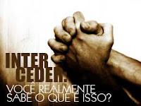 INTERCESSÃO É RESPONSABILIDADE DO CRISTÃO