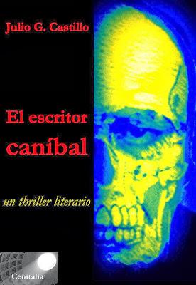 El escritor caníbal. Un thriller literario - Julio G. Castillo (2013)