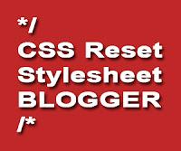 CSS Reset Stylesheet Blogger
