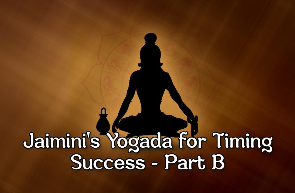 Jaimini's Yogada for Timing Success - PartB