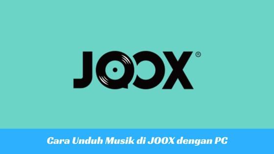 Cara Download Lagu di JOOX lewat PC atau Laptop - TeknoRizen com