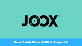 Cara Download Lagu di JOOX lewat PC atau Laptop