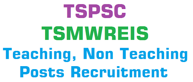 TSPSC,TSMWREIS,Teaching, Non Teaching Posts