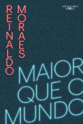 MAIOR QUE O MUNDO - VOLUME 1 (Reinaldo Moraes)