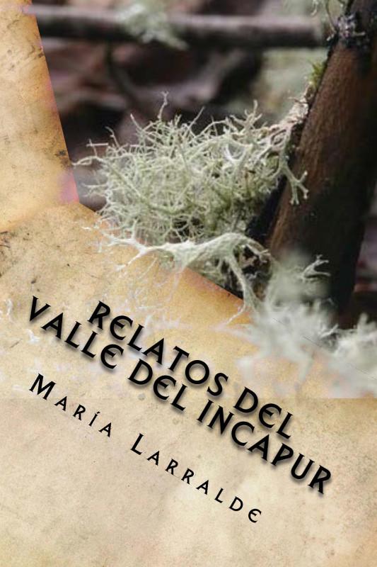 Relatos Del Valle del Incapur de Maria Larralde