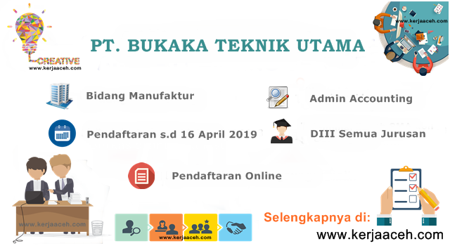 Lowongan Kerja Aceh Terbaru 2019 Admin Accounting D3 Semua Jurusan Gaji  8 s.d 10 juta di PT Bukaka Teknik Utama Aceh