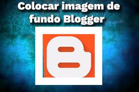 Como colocar uma imagem de fundo no Blogger